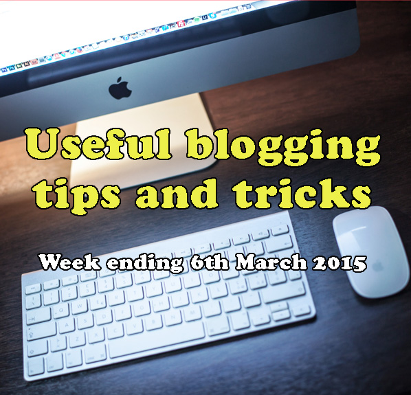 10 useful blogging tips and tricks. Week ending 6th March 2015