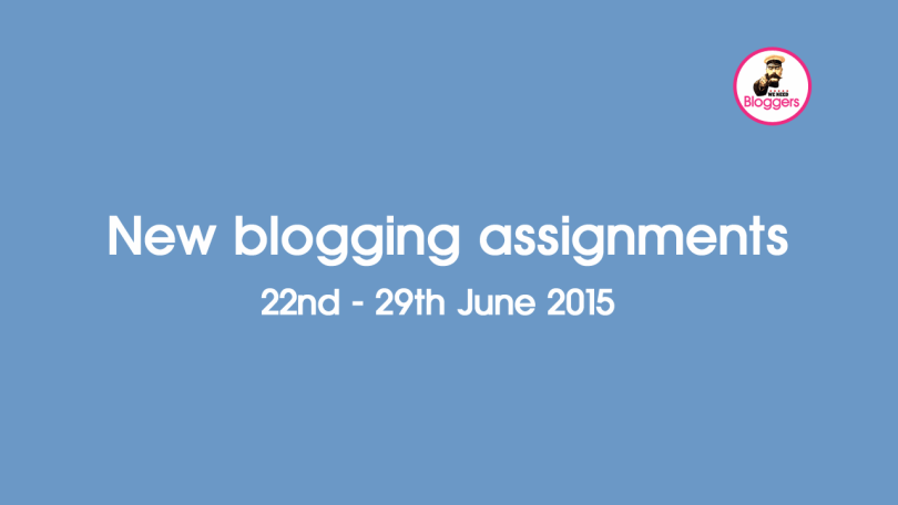 New blogging assignments 22nd - 29th June 2015