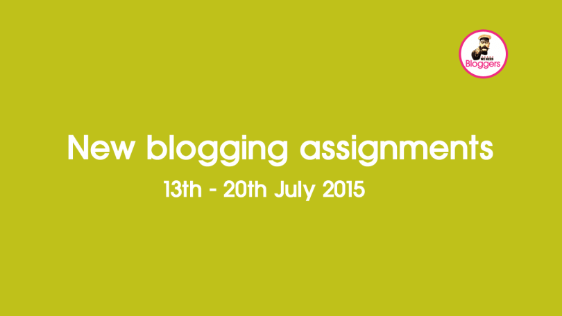 New blogging assignments 13th - 20th July 2015 #pbloggersUK #FbloggersUK #bbloggersuk #USbloggers