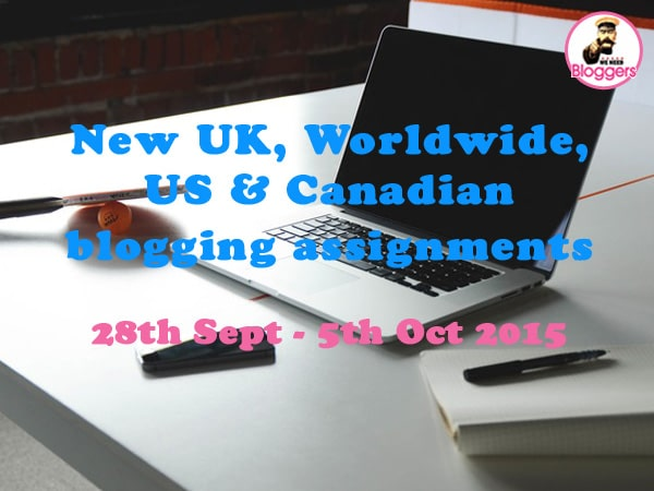 Bloggers wanted - NEW UK, Worldwide & US blogging assignments 28th Sept - 5th Oct 2015
