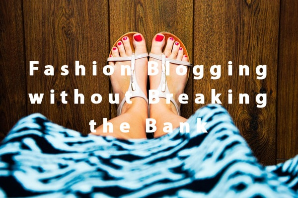 Fashion Blogging without Breaking the Bank