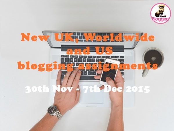 10 NEW UK, Worldwide & US blogging assignments 30th Nov - 7th Dec 2015