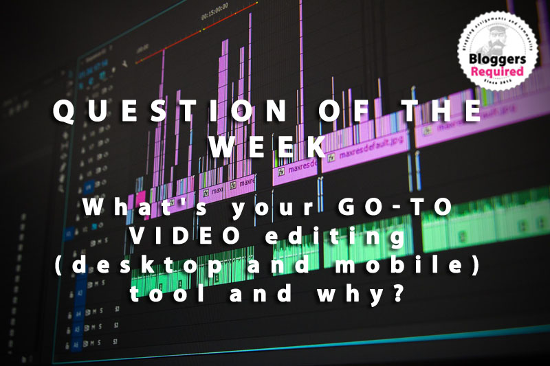 Question of the week: What's your go-to VIDEO editing (desktop and mobile) tool and why?