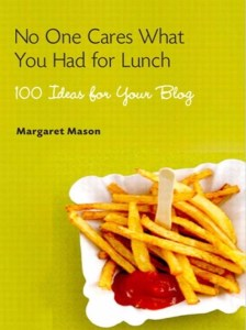 No One Cares What You Had for Lunch: 100 Ideas for Your Blog