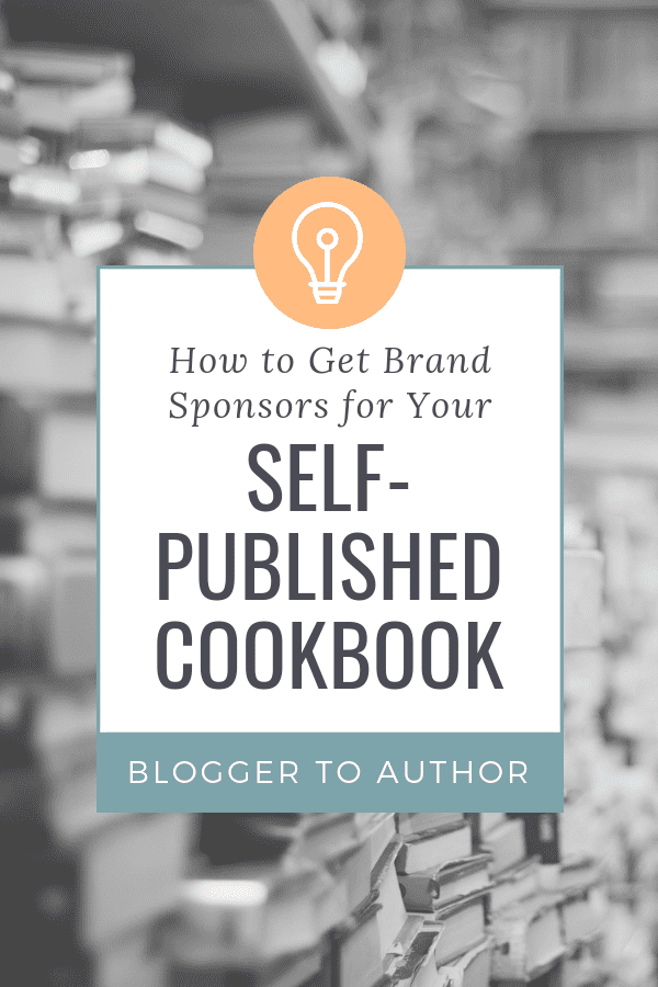 Learn how one food blogger made a self-published cookbook and how she found brand sponsors to help pay for it! #bloggertoauthor #selfpublishing #cookbook #foodblogger