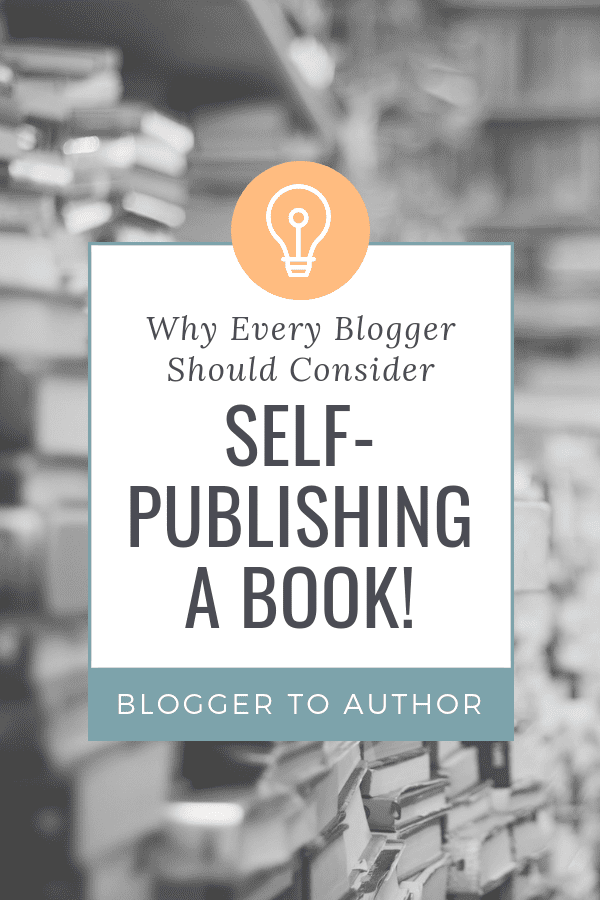 Why Every Blogger Should Consider Self-Publishing a Book: How a Book Helps with Blog Growth and Can Help You Make Money Blogging