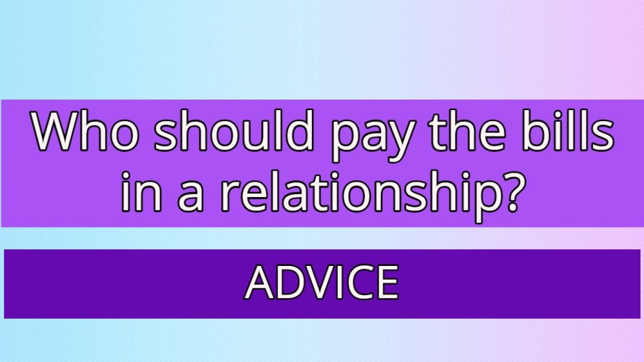 Who should pay the bills in a relationship