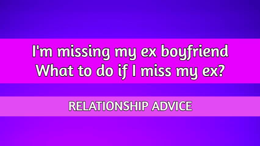 missing my ex boyfriend