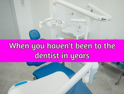 i havent been to the dentist in years