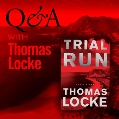 Q&A with Thomas Locke, author of the techno-thriller, TRIAL RUN