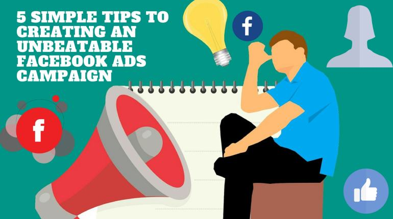 5 Simple Tips to Creating an Unbeatable Facebook Ads Campaign-