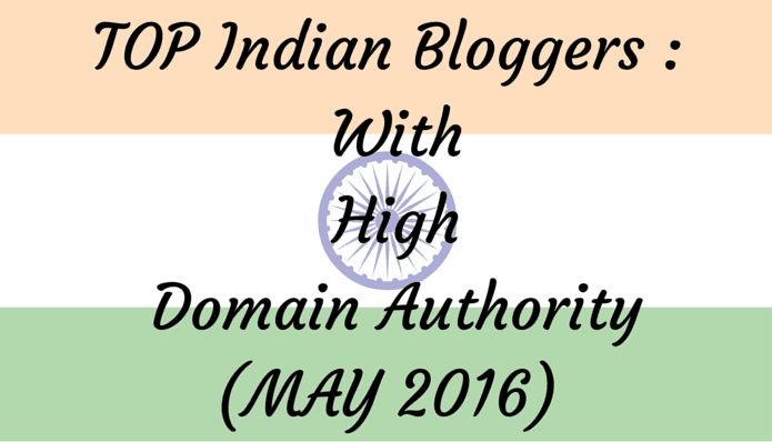 Top Indian Bloggers with High Domain Authority (MAY 2016)