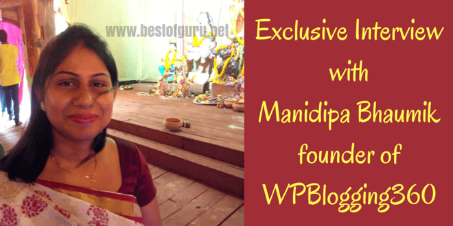 Exclusive Interview: Manidipa Bhaumik founder of WPBlogging360