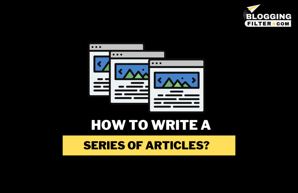 How to Write a Series of Articles? via @bloggingfilter