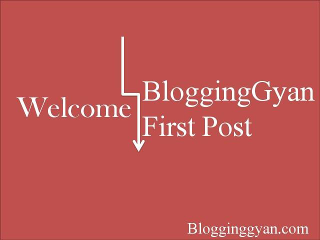 BloggingGyan First Post – Welcome :)