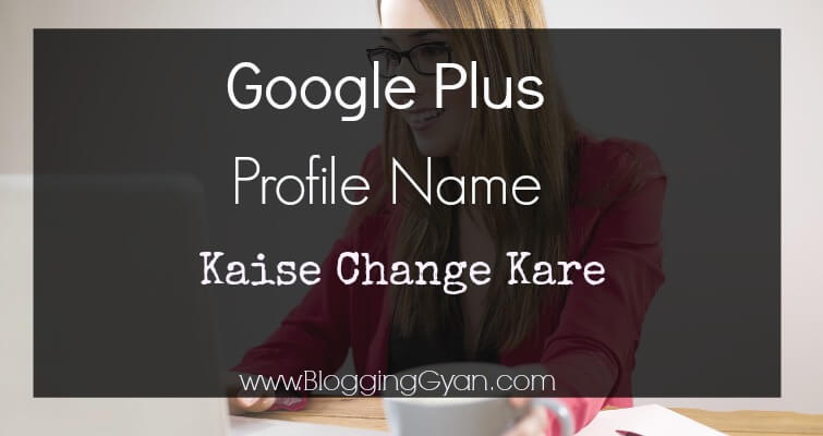 Google Plus Profile Name Change Kaise Kare Hindi Me Jankari