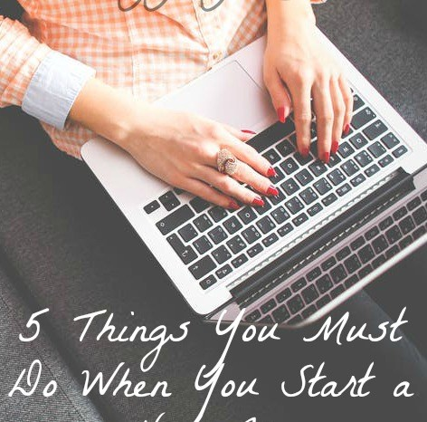5 Things You Must Do When You Start a New Blog