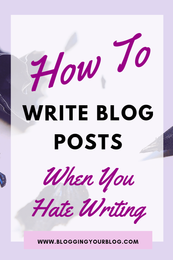 How to Write Blog Posts When You Hate Writing - Blogging