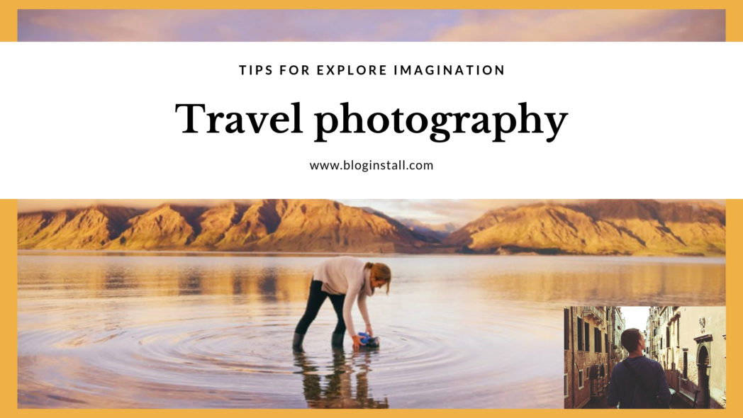 Travel photography: tips for Explore Imagination