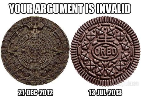 Your Argument is Invalid. Mayan Calendar: Expires 21-Dec-2012.  Oreo: Expires 13-Jul-2013.