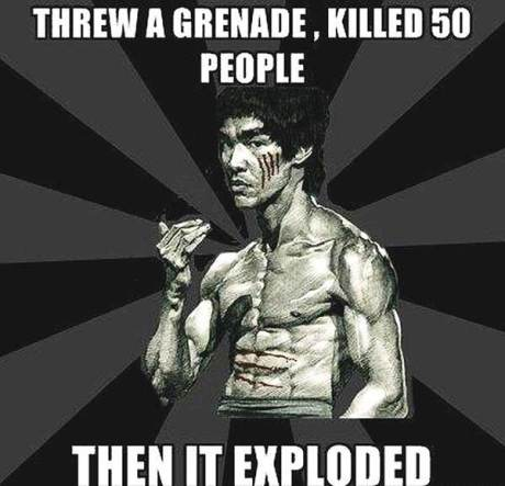 Bruce Lee: Threw a grenade. Killed 50 people. Then it exploded.