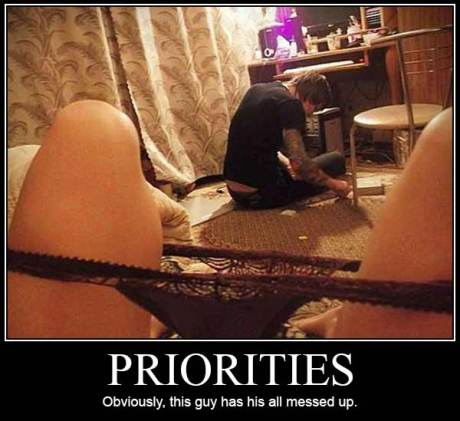 Priorities: Obviously, this guy has his all messed up.
