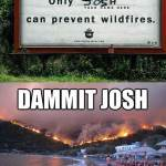 Only Josh Can Prevent Wildfires