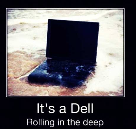 It's a Dell --- Rolling in the Deep
