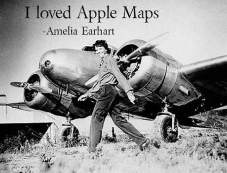 """I loved Apple Maps!"" -Amelia Earhart"