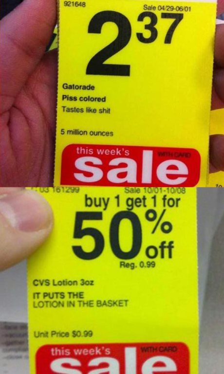 "CVS Sale Tags: ""Gatorade - Piss colored. Tastes like shit.""  ""CVS Lotion: It puts the lotion in the basket."""