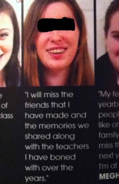 "Yearbook Typo: ""I will miss the friends that I have made and the memories we shared along with the teachers I have boned with over the years."""