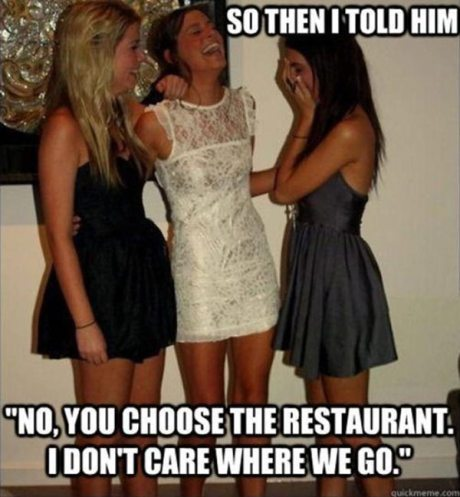 "So then I told him, ""No, you choose the restaurant. I don't care where we go. lolz"""
