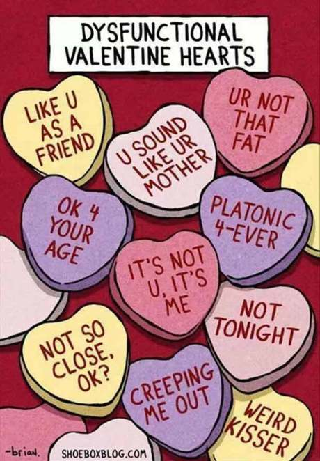 "Dysfunctional Valentines: ""Like U As A Friend"" ""U Sound Like Ur Mother"" ""Ur Not That Fat"" ""OK 4 Your Age"" ""Platonic 4-Ever"" ""It' Not U, It's Me"" ""Not Tonight"" ""Not So Close, OK?"" ""Not Tonight"" ""Creeping Me Out"" ""Weird Kisser"""