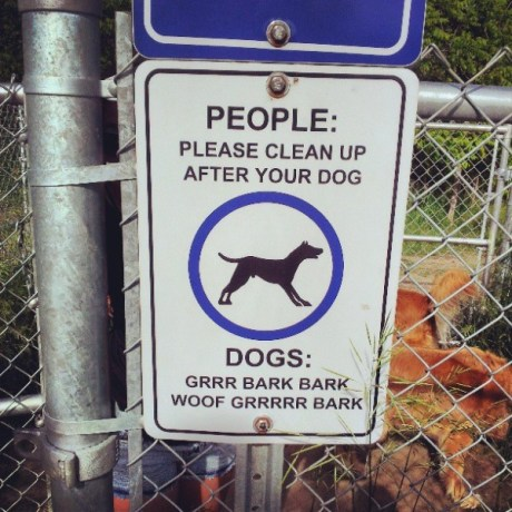 People: Please clean up after your dog.  Dogs: Grrr Bark Bark Woof Grrrrr Bark