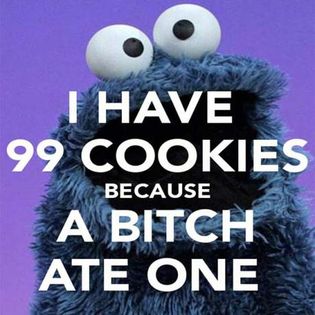 """Cookie Monster: """"I have 99 cookies because a bitch ate one."""""""