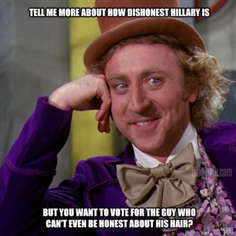 Tell Me More About How Dishonest Hillary Is But You Want to Vote for the Guy Who Can't Even Be Honest About His Hair?