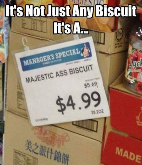 It's not just any biscuit.  It's ... Majestic Ass Biscuit $4.99