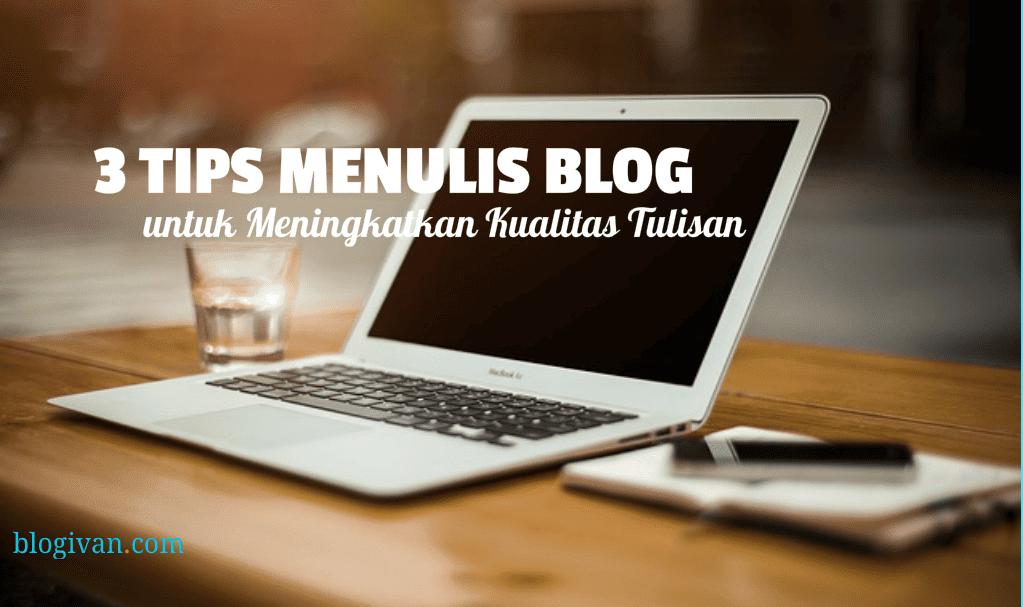 3 Tips Menulis Blog untuk Meningkatkan Kualitas Tulisan