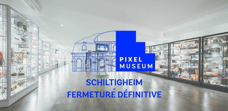 Fermeture définitive Pixel Muséum Schiltigheim