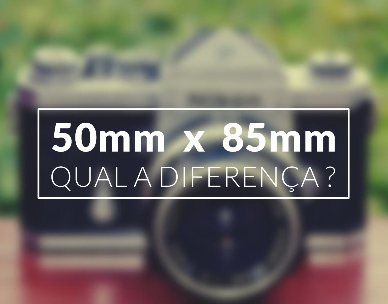DICA DE FOTOGRAFIA I LENTE I 50mm x 85mm