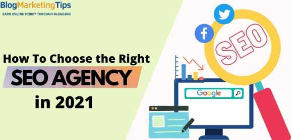 How To Choose the Right SEO Agency in 2021.