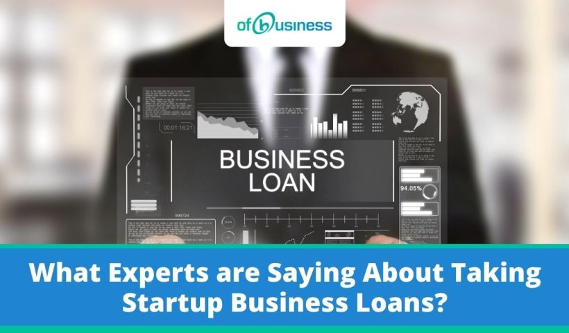 business loan for startups, expert view about startup business loans,