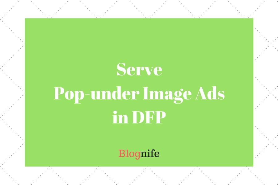 How to Serve Pop-Under Image Ads via DFP: A Guide