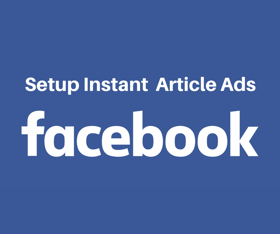 How to Setup Ads on Instant Articles in Facebook