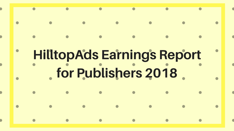 HilltopAds Earnings Report 2018