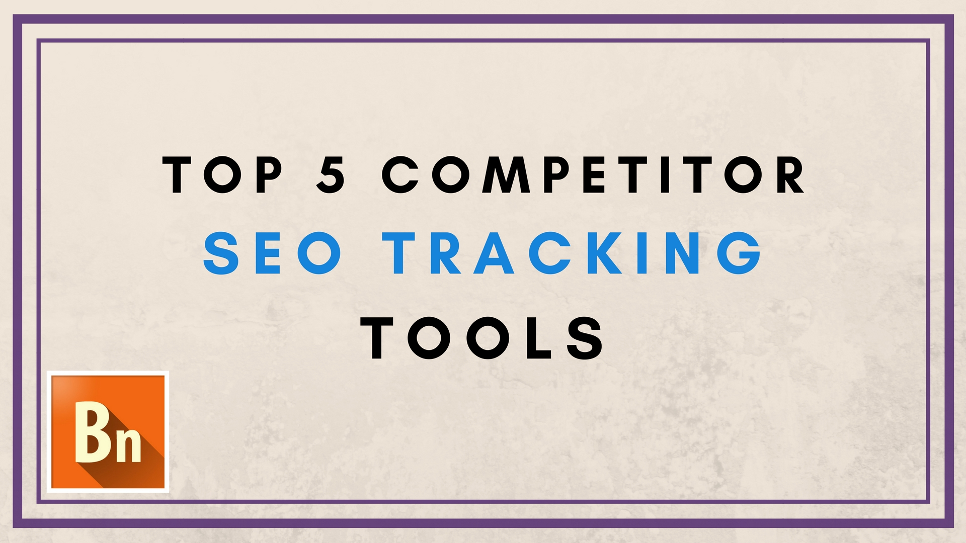 Top 5 Competitor SEO Tracking Tools