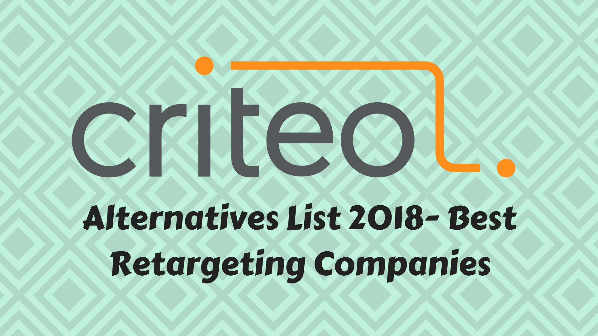 Criteo Alternatives List 2020 for Advertisers