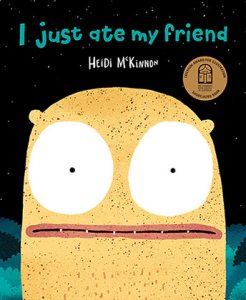 I Just Ate My Friend December 2018 Childrens Book Roundup