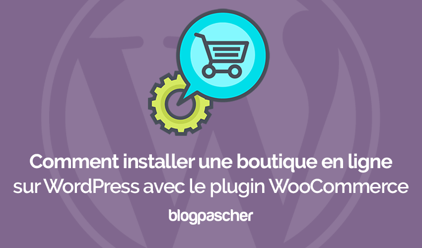 Comment installer boutique en ligne wordpress plugin woocommerce