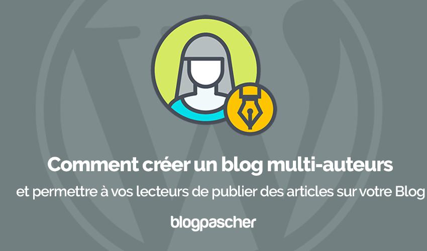 Comment Creer Blog Multi Auteur Permettre Utilisateurs Publier Articles Blog